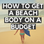 how to get a beach body on a budget