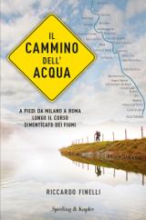 Riccardo Finelli - Il cammino dell'acqua - Sperling&Kupfer 2017