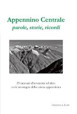 Appennino Centrale: parole, storie, ricordi. Edizioni Il Lupo, 2014