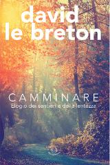 David Le Breton – Camminare. Elogio dei sentieri e della lentezza, Edizioni dei Cammini 2015
