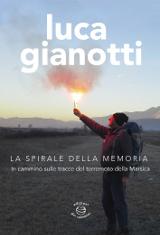 Luca Gianotti – La spirale della memoria, Edizioni dei cammini 2015 – 16,50 euro