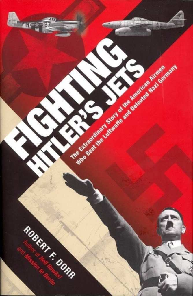 Fighting Hitler's Jets: The Extraordinary Story of the American Airmen Who Beat the Luftwaffe and Defeated Nazi Germany