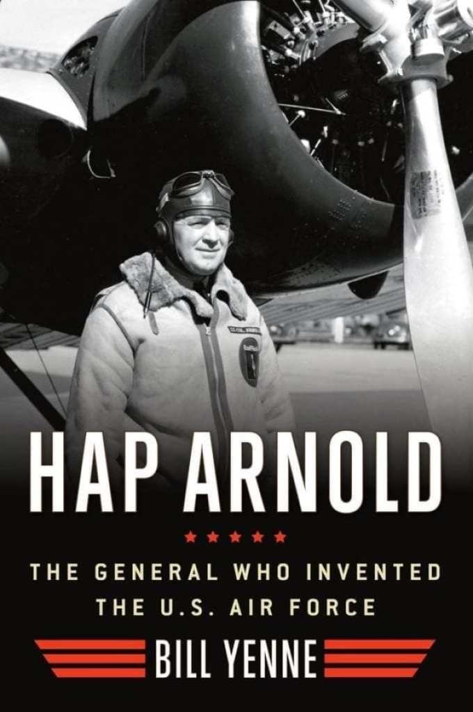 Hap Arnold: The General Who Invented the U.S. Air Force