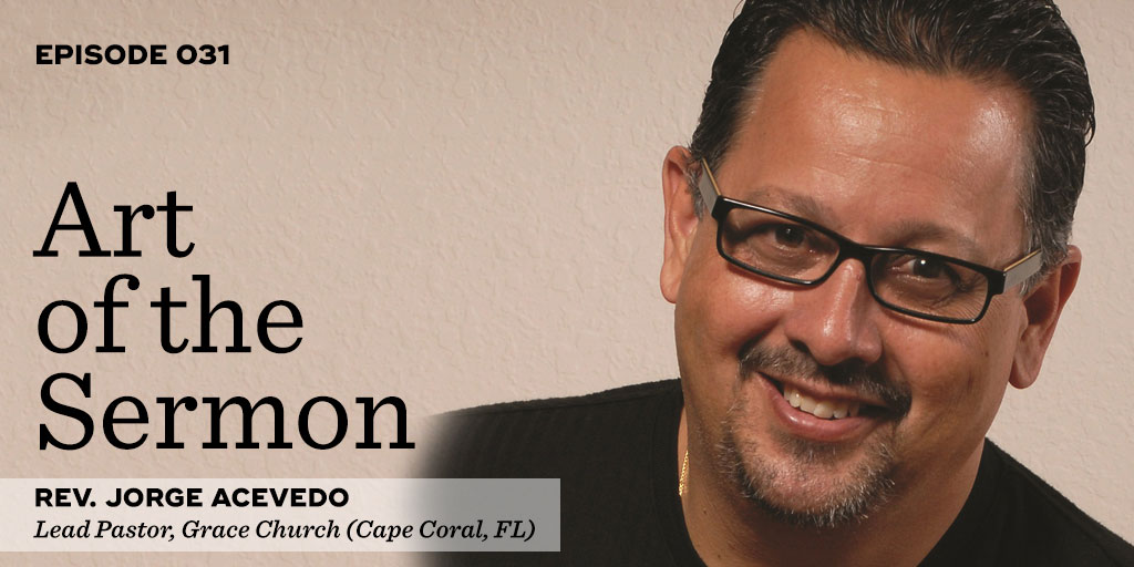 31: Team Sermon Preparation – An Interview with Rev. Jorge Acevedo – Art of the Sermon