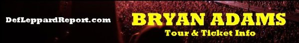 Def Leppard Tour Dates Info Tickets - DefLeppardReport.com - Bryan Adams