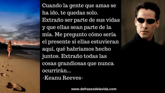 Cuando la gente que amas se ha ido te quedas solo. Extra¦o ser parte de sus vidas y que ellas sean parte de la m¡ 640x360 - Keanu Reeves frases, mensajes de la vida