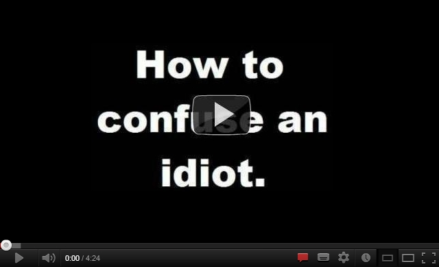 how to confuse an idiot