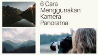 6 Cara Menggunakan Kamera Panorama