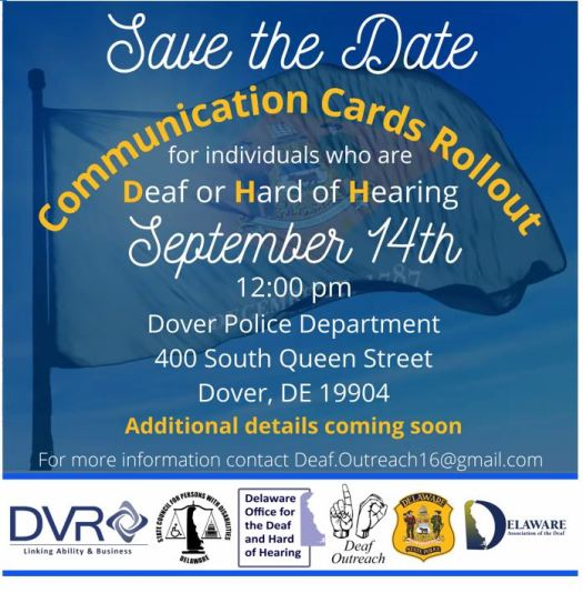 Save the date, New Communication Card Rollout on Sept. 14, 2021 at Dover Police Dept, 400 South Queen Street, Dover. Contact deaf.outreach16@gmail.com