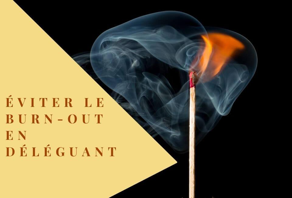 Évitez le burn-out de l'entrepreneur en déléguant !