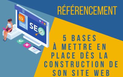 Référencement : 5 bases à mettre en place dès la construction de son site.