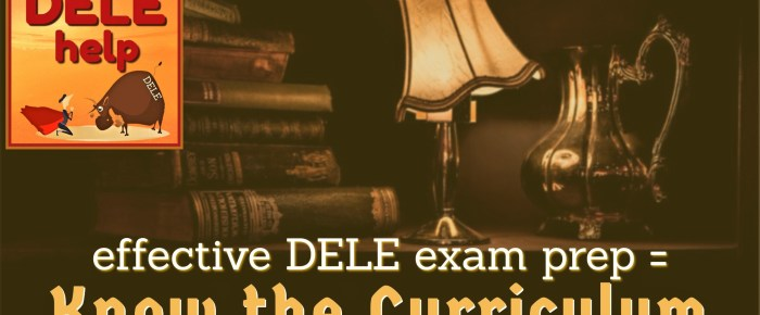 Know the DELE / SIELE / OPI exam curriculum