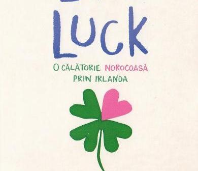 Love & Luck. O călătorie norocoasă prin Irlanda de Jenna Evans Welch, Editura Epica