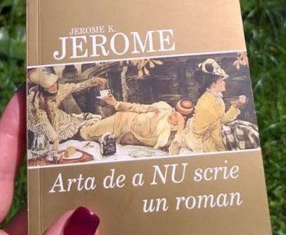 Arta de a nu scrie un roman de Jerome K. Jerome, Editura Leda – recenzie