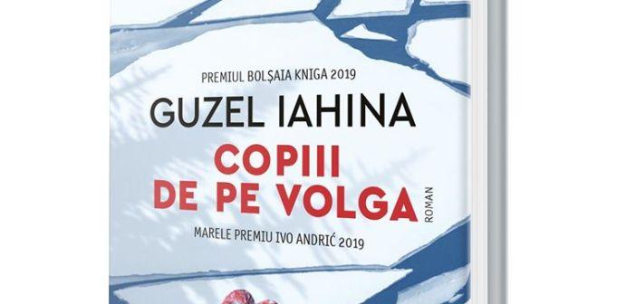 Copiii de pe Volga de Guzel Iahina, Editura Humanitas Fiction, Colecția Raftul Denisei