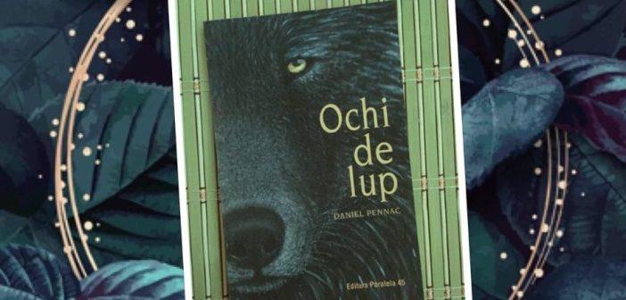Ochi de lup de Daniel Pennac, Editura Paralela 45 – recenzie