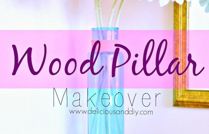 DIY Wood Pillar Makeover