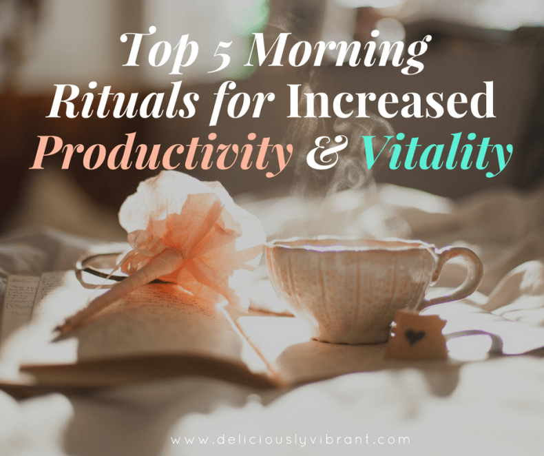 Top 5 Morning Rituals for Increased Productivity & Vitality