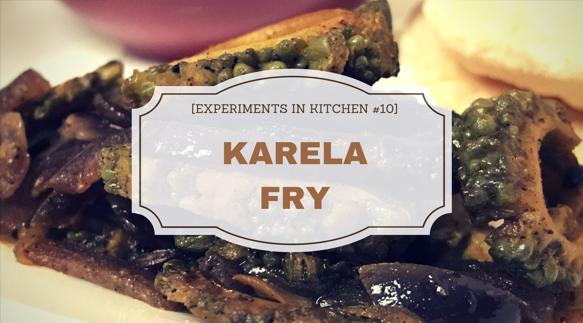 [Experiments in Kitchen #10] Karela Fry