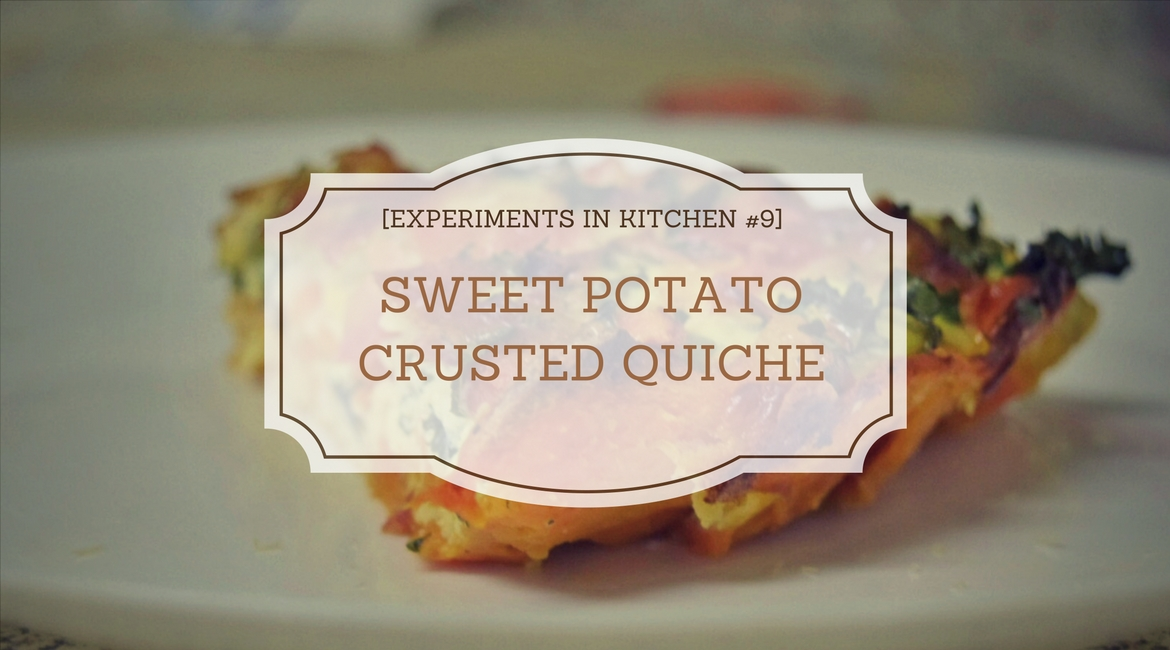 [Experiments in Kitchen #9] Sweet Potato Crusted Quiche