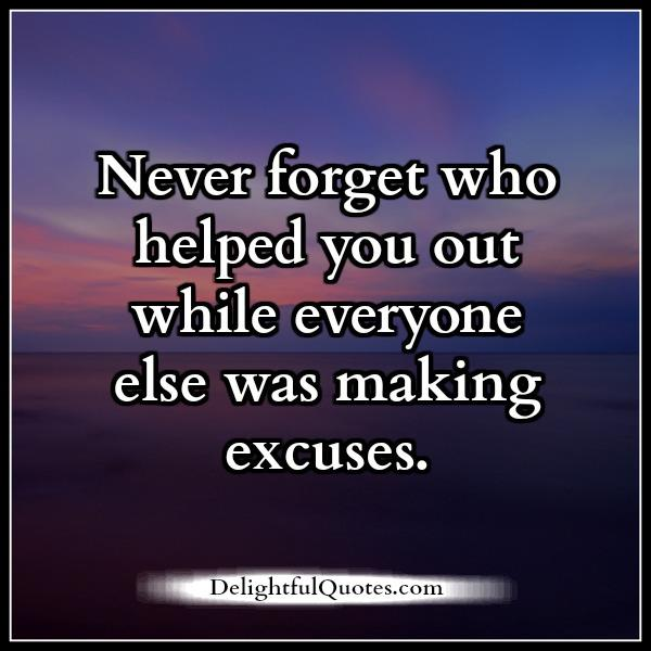 Image result for never forget those who helped you without giving excuses