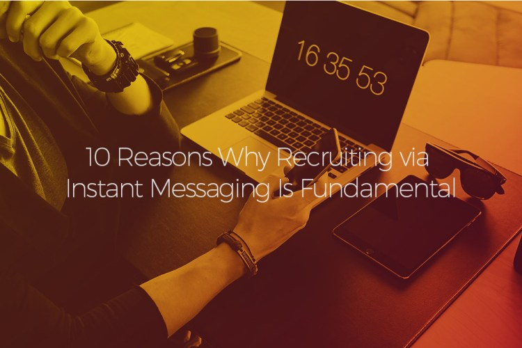 10 Reasons Why Recruiting via Instant Messaging Is Fundamental