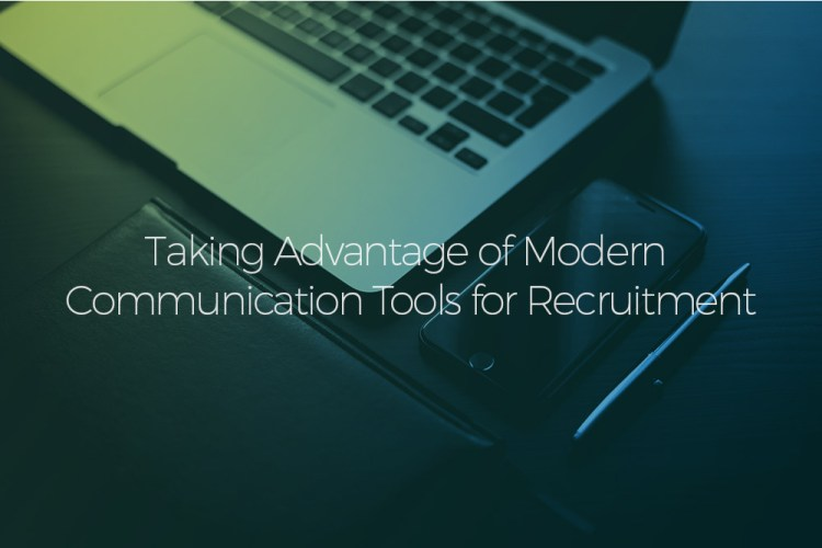 Taking Advantage of Modern Communication Tools for Recruitment