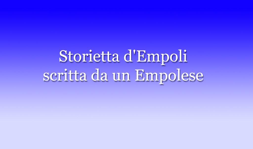 Storietta D'Empoli  Scritta Da Un Empolese – Trascrizione Di Mauro Guerrini