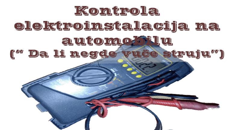 """Kontrola elektroinstalacija na automobilu ("""" Da li negde vuče struju"""")"""