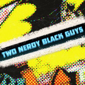 Two Nerdy Black Guys