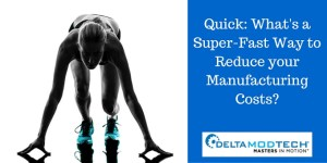 Quick Changeover: How it Can Reduce Your Manufacturing Costs...Quickly!