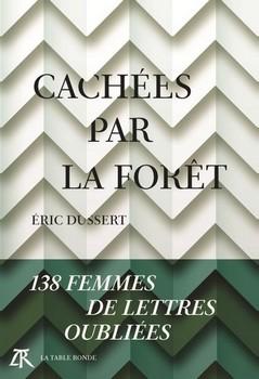 Cachées par la forêt – 138 femmes de lettres oubliées - Résurrections littéraires…