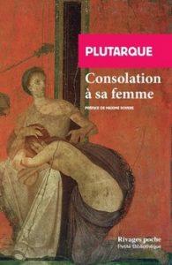 Consolation à sa femme par Plutarque 195x300 - « La consolation de ce monde, c'est qu'il n'y a pas de souffrances continues. » (Albert Camus)