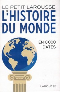 Le Petit Larousse de lhistoire du monde en 8000 dates 195x300 - « L'histoire ne fait rien, c'est l'homme, réel et vivant, qui fait tout. »  (Karl Marx)
