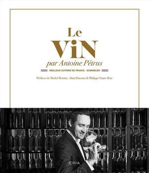 Le Vin par Antoine Pétrus - « Le vin est la caverne de l'âme. » (Érasme)