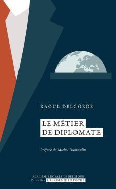 Le métier de diplomate - « La diplomatie est la police en grand costume. » (Napoléon Bonaparte)