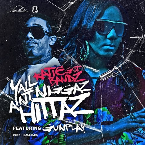 Katie Got Bandz – Y'all Ain't Hittaz [Remix] (Ft. Gunplay)