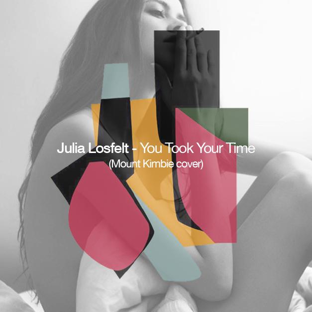 Julia Losfelt - You Took Your Time (Mount Kimbie Cover)