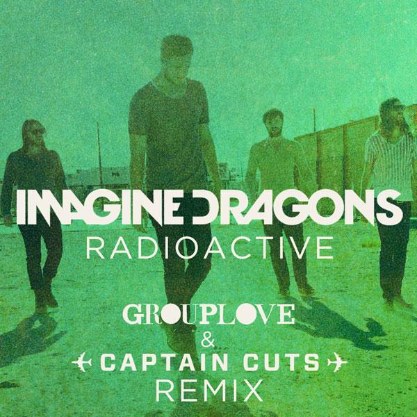 Imagine Dragons - Radioactive (Grouplove & Captain Cuts remix)