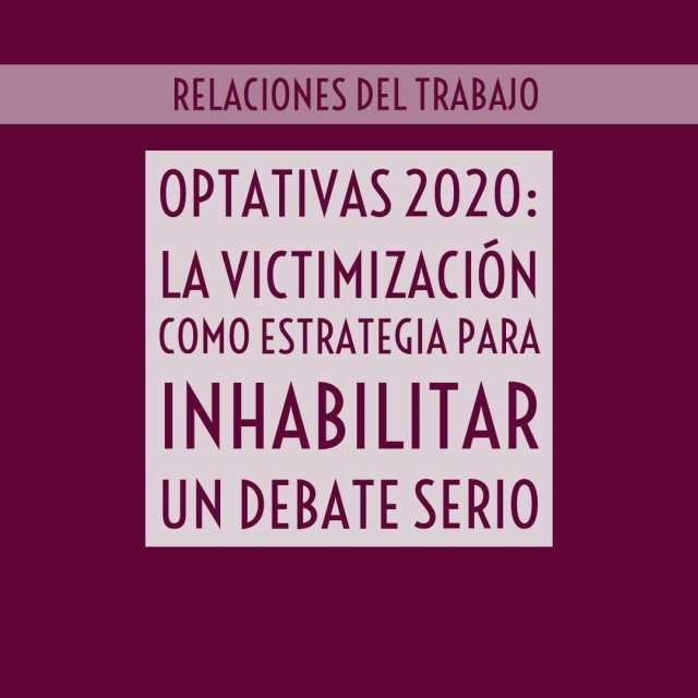 Optativas 2020 – La victimización como estrategia para inhabilitar un debate serio
