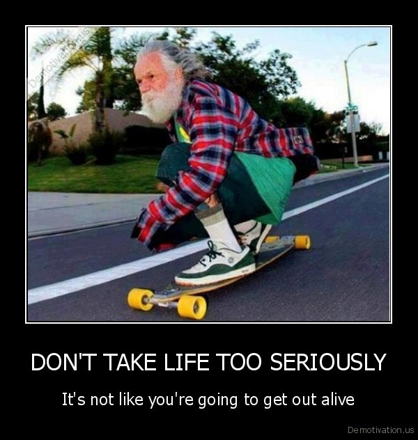 Image result for don't take life too seriously