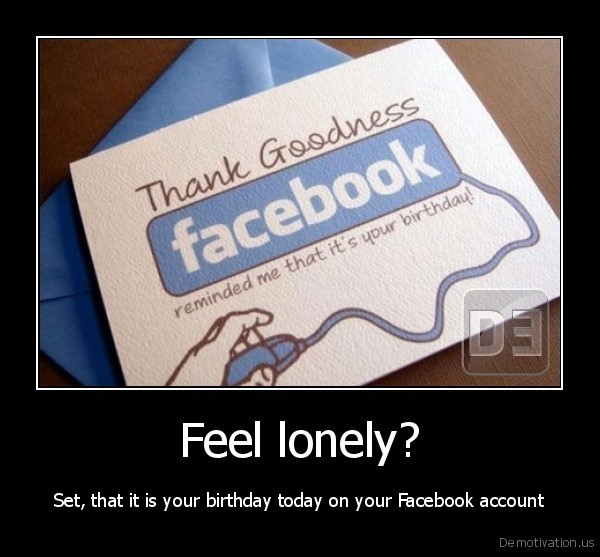 Feel lonely? - Set, that it is your birthday today on your Facebook account