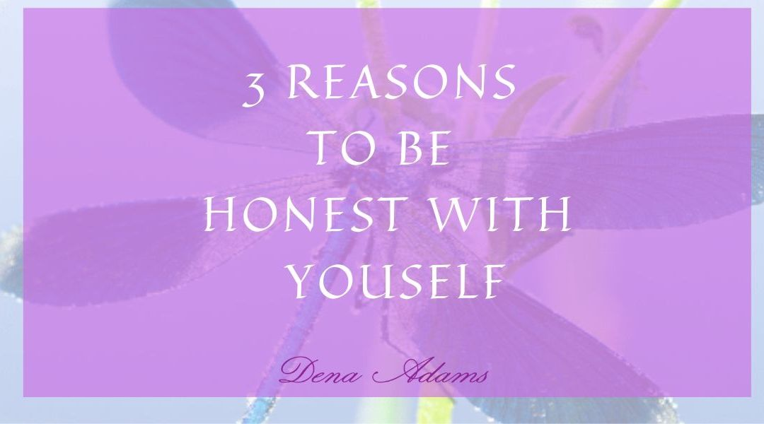 3 Reasons to be Honest with Yourself