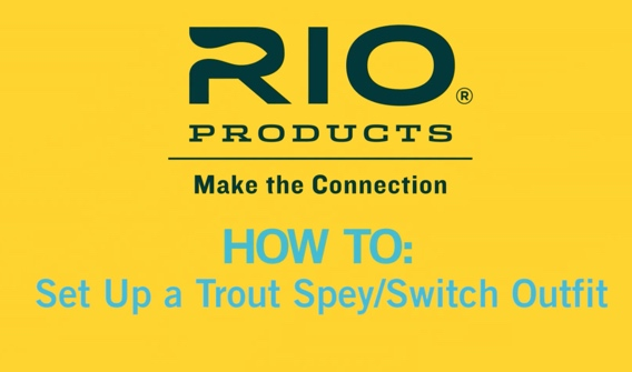 How to set up a trout spey outfit from Rio
