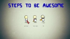 Steps to be awesome via http://www.2helpfulguys.com/