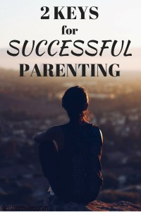 2 Keys for Successful Parenting