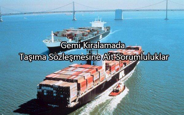 Gemi Kiralamada Taşıma Sözleşmesine Ait Sorumluluklar
