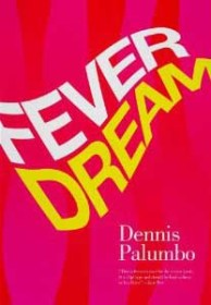 "Cover of Dennis Palumbo's new book, ""Fever Dream."""