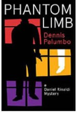 Phantom Limb, written by Dennis Palumbo, a Daniel Rinaldi mystery