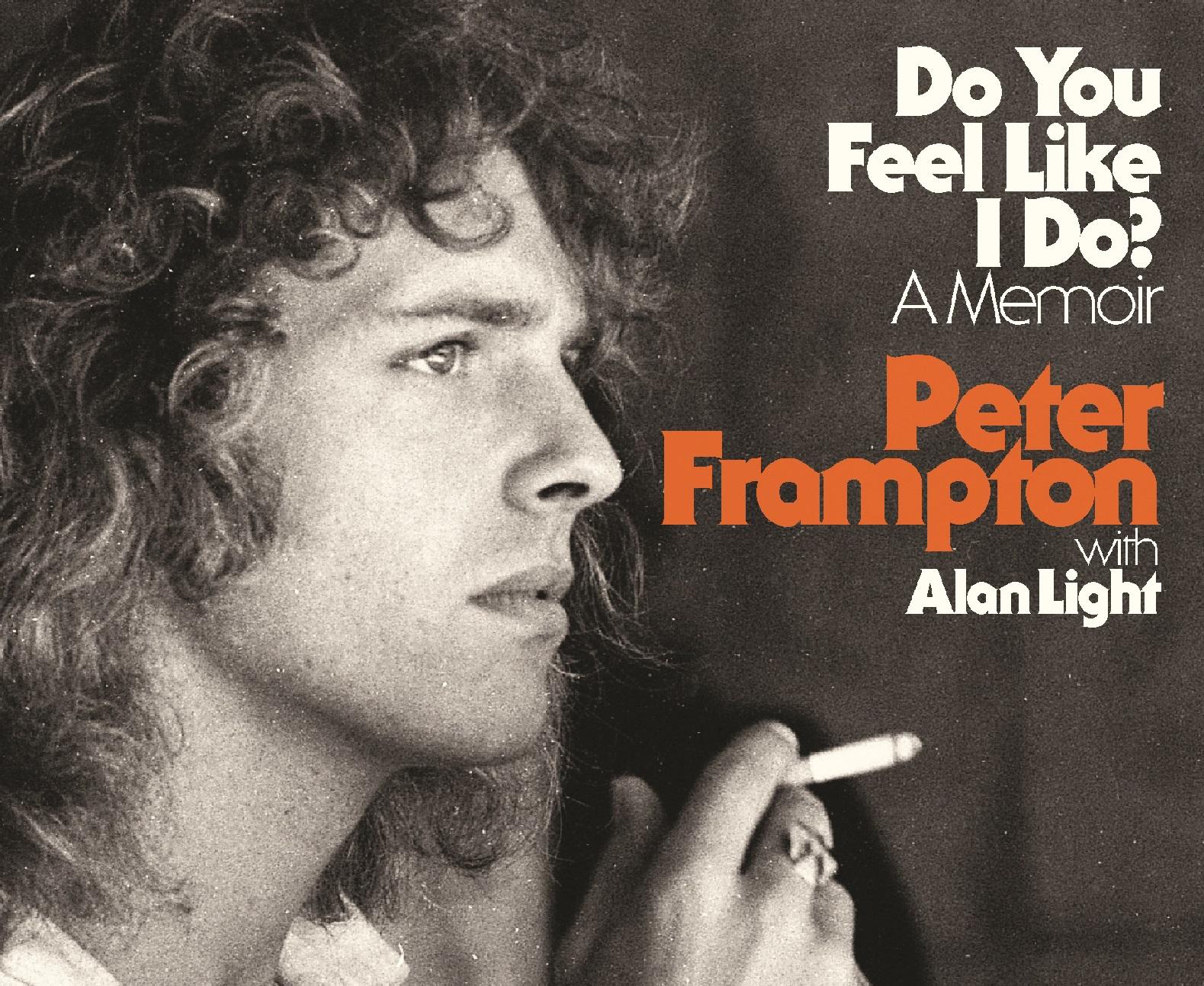 Peter Frampton's First Memoir Do You Feel Like I Do? To Hit Bookshelves Oct. 20